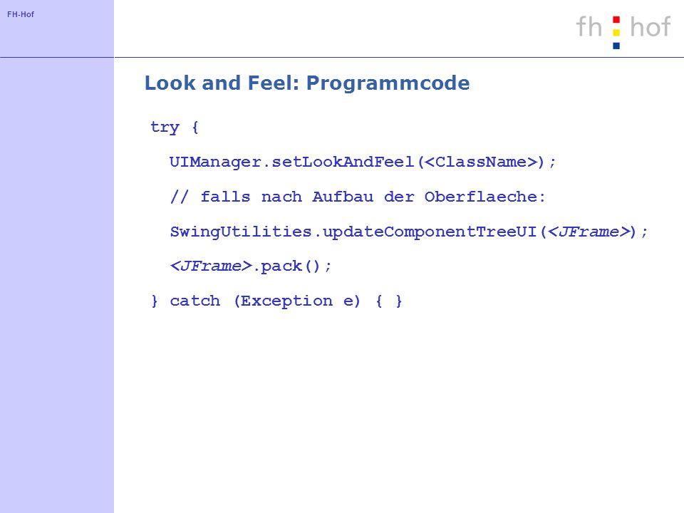 FH-Hof Look and Feel: Programmcode try { UIManager.setLookAndFeel( ); // falls nach Aufbau der Oberflaeche: SwingUtilities.updateComponentTreeUI( );.p