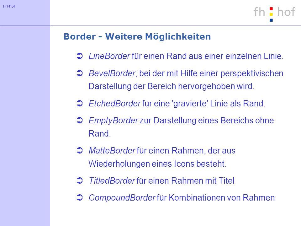 FH-Hof Border - Weitere Möglichkeiten LineBorder für einen Rand aus einer einzelnen Linie. BevelBorder, bei der mit Hilfe einer perspektivischen Darst