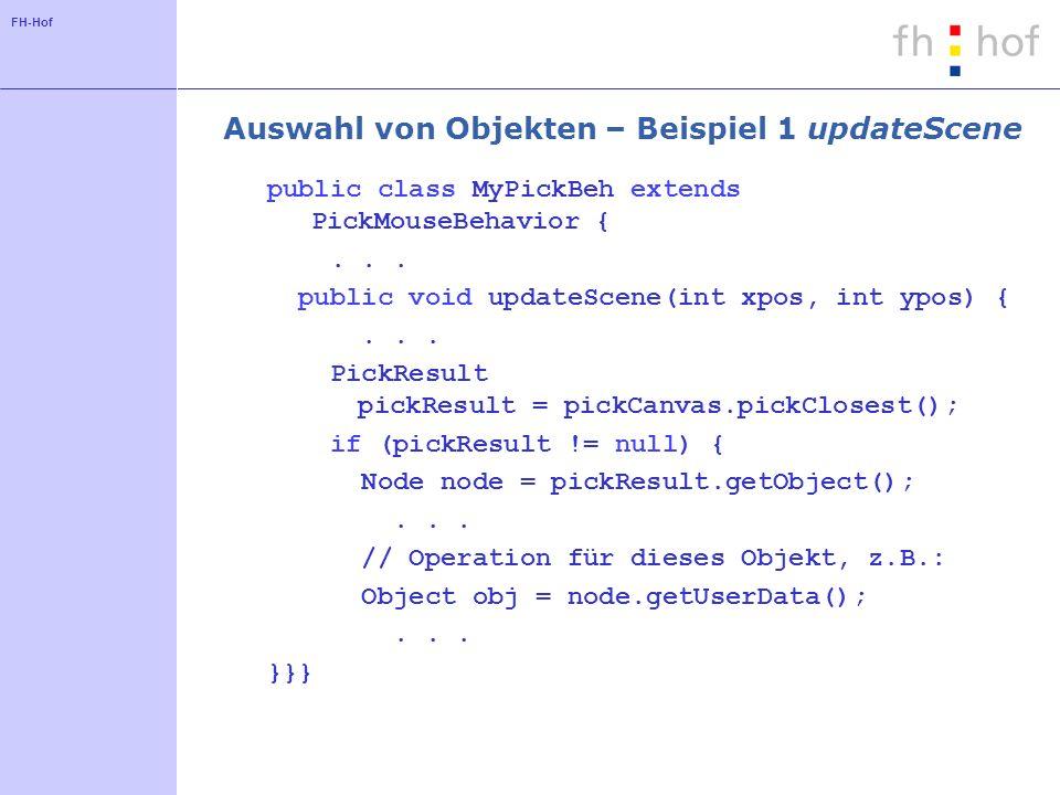 FH-Hof Auswahl von Objekten – Beispiel 1 updateScene public class MyPickBeh extends PickMouseBehavior {...