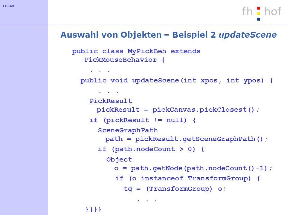 FH-Hof Auswahl von Objekten – Beispiel 2 updateScene public class MyPickBeh extends PickMouseBehavior {...