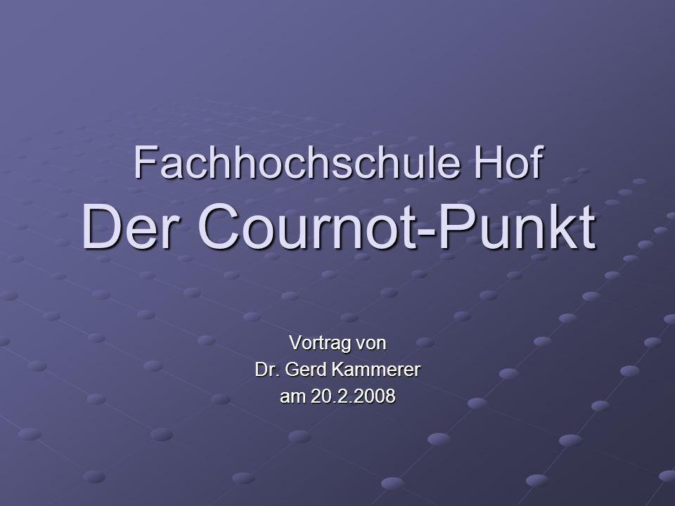 Fachhochschule Hof Der Cournot-Punkt Vortrag von Dr. Gerd Kammerer am 20.2.2008