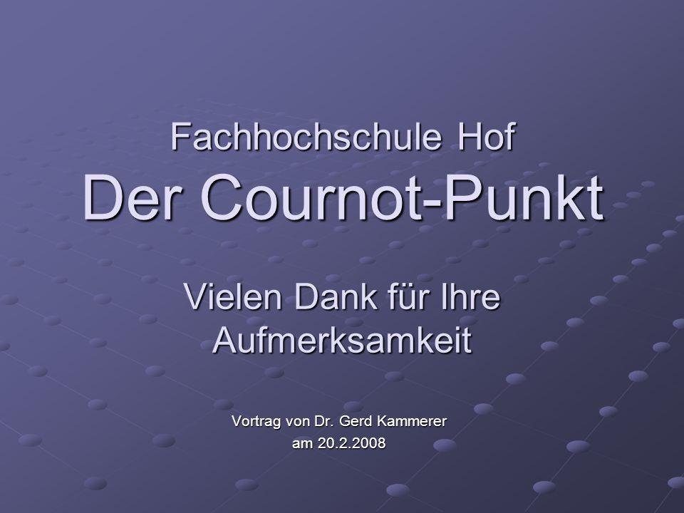 Fachhochschule Hof Der Cournot-Punkt Vielen Dank für Ihre Aufmerksamkeit Vortrag von Dr. Gerd Kammerer am 20.2.2008