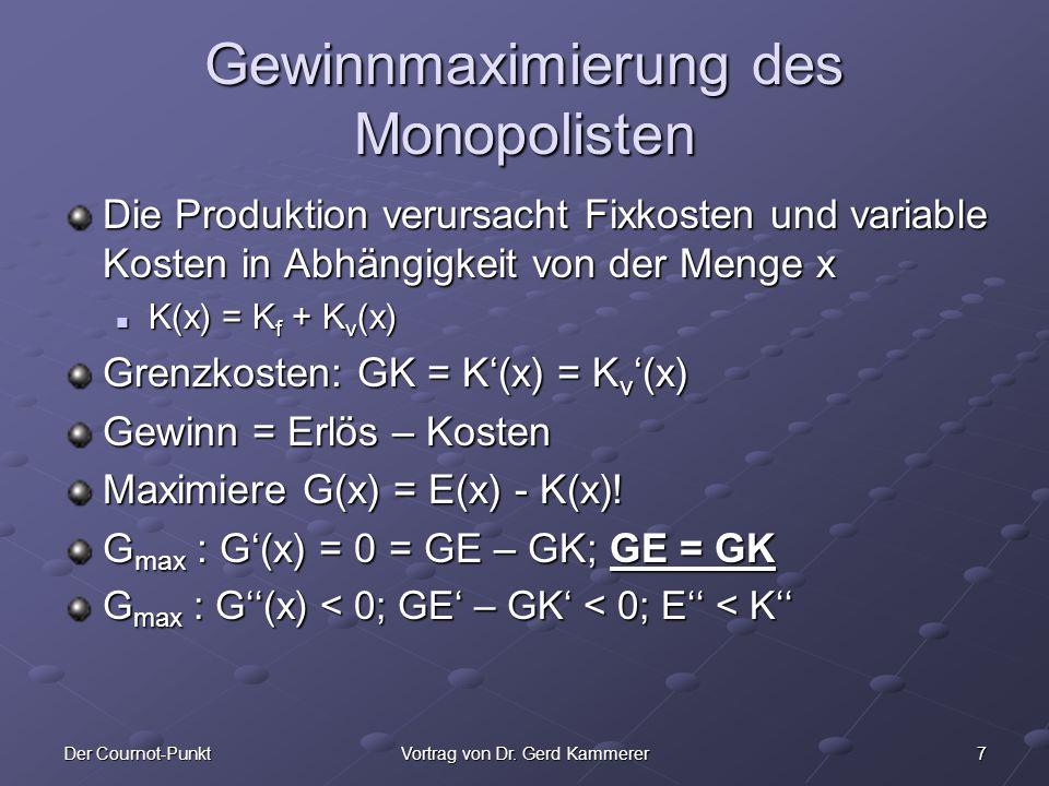 7Der Cournot-PunktVortrag von Dr. Gerd Kammerer Gewinnmaximierung des Monopolisten Die Produktion verursacht Fixkosten und variable Kosten in Abhängig