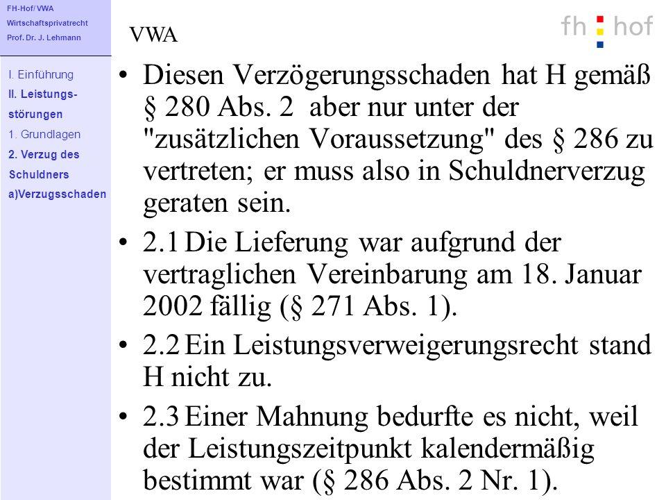 Diesen Verzögerungsschaden hat H gemäß § 280 Abs. 2 aber nur unter der