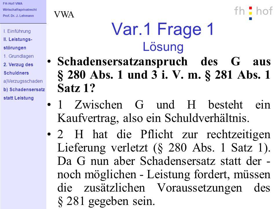 Var.1 Frage 1 Lösung Schadensersatzanspruch des G aus § 280 Abs. 1 und 3 i. V. m. § 281 Abs. 1 Satz 1? 1Zwischen G und H besteht ein Kaufvertrag, also