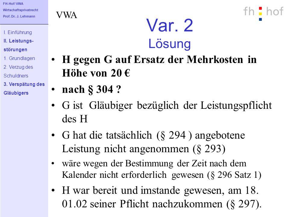 Var. 2 Lösung H gegen G auf Ersatz der Mehrkosten in Höhe von 20 nach § 304 ? G ist Gläubiger bezüglich der Leistungspflicht des H G hat die tatsächli