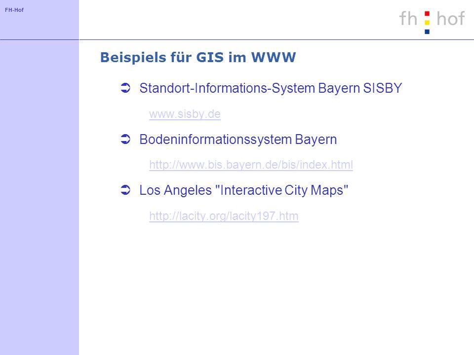 FH-Hof Beispiels für GIS im WWW Standort-Informations-System Bayern SISBY www.sisby.de Bodeninformationssystem Bayern http://www.bis.bayern.de/bis/ind