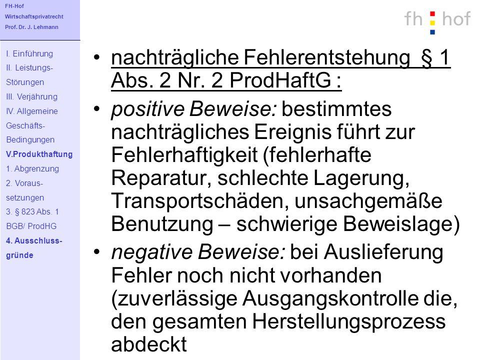 nachträgliche Fehlerentstehung § 1 Abs. 2 Nr. 2 ProdHaftG : positive Beweise: bestimmtes nachträgliches Ereignis führt zur Fehlerhaftigkeit (fehlerhaf