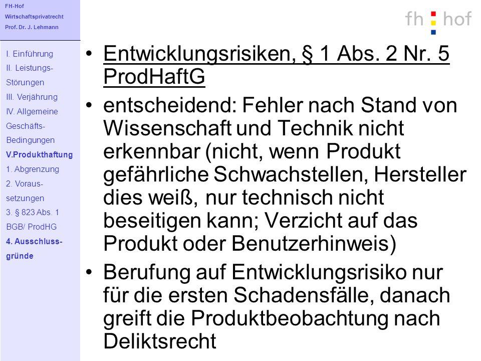 Entwicklungsrisiken, § 1 Abs. 2 Nr. 5 ProdHaftG entscheidend: Fehler nach Stand von Wissenschaft und Technik nicht erkennbar (nicht, wenn Produkt gefä