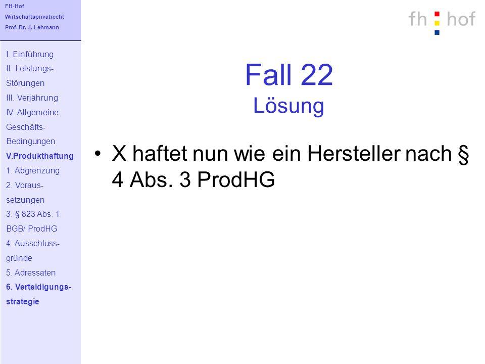 Fall 22 Lösung X haftet nun wie ein Hersteller nach § 4 Abs. 3 ProdHG I. Einführung II. Leistungs- Störungen III. Verjährung IV. Allgemeine Geschäfts-
