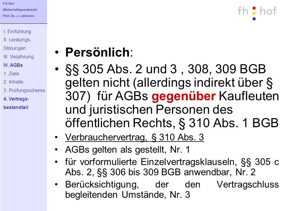 Persönlich: §§ 305 Abs. 2 und 3, 308, 309 BGB gelten nicht (allerdings indirekt über § 307) für AGBs gegenüber Kaufleuten und juristischen Personen de