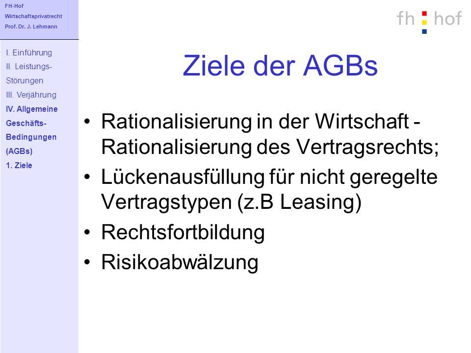 Ziele der AGBs Rationalisierung in der Wirtschaft - Rationalisierung des Vertragsrechts; Lückenausfüllung für nicht geregelte Vertragstypen (z.B Leasi