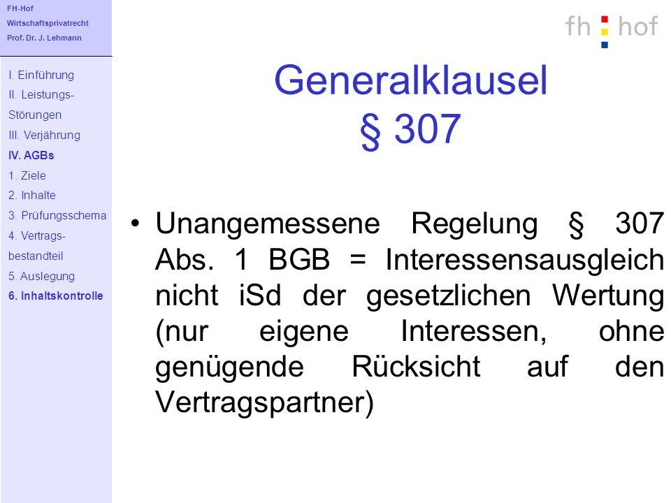 Generalklausel § 307 Unangemessene Regelung § 307 Abs. 1 BGB = Interessensausgleich nicht iSd der gesetzlichen Wertung (nur eigene Interessen, ohne ge