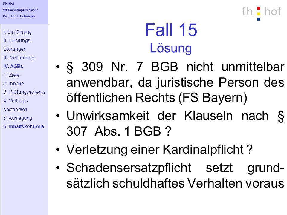 Fall 15 Lösung § 309 Nr. 7 BGB nicht unmittelbar anwendbar, da juristische Person des öffentlichen Rechts (FS Bayern) Unwirksamkeit der Klauseln nach