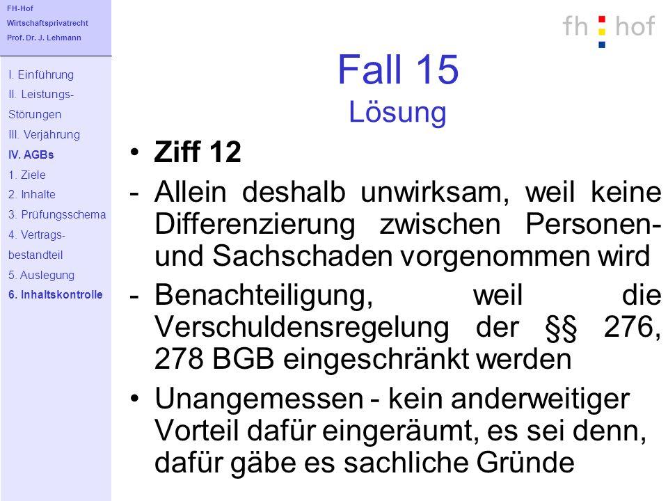 Fall 15 Lösung Ziff 12 -Allein deshalb unwirksam, weil keine Differenzierung zwischen Personen- und Sachschaden vorgenommen wird -Benachteiligung, wei