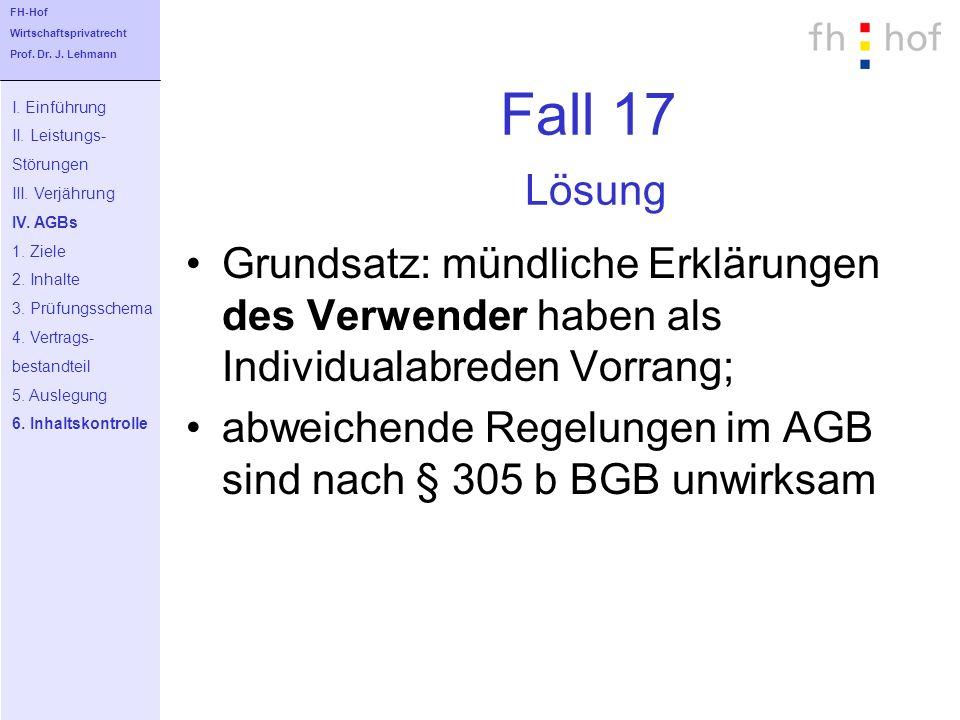 Fall 17 Lösung Grundsatz: mündliche Erklärungen des Verwender haben als Individualabreden Vorrang; abweichende Regelungen im AGB sind nach § 305 b BGB
