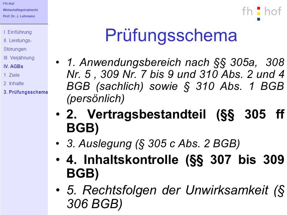 Prüfungsschema 1. Anwendungsbereich nach §§ 305a, 308 Nr. 5, 309 Nr. 7 bis 9 und 310 Abs. 2 und 4 BGB (sachlich) sowie § 310 Abs. 1 BGB (persönlich) 2