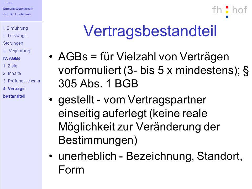 Vertragsbestandteil AGBs = für Vielzahl von Verträgen vorformuliert (3- bis 5 x mindestens); § 305 Abs. 1 BGB gestellt - vom Vertragspartner einseitig