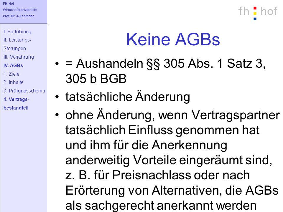 Keine AGBs = Aushandeln §§ 305 Abs. 1 Satz 3, 305 b BGB tatsächliche Änderung ohne Änderung, wenn Vertragspartner tatsächlich Einfluss genommen hat un