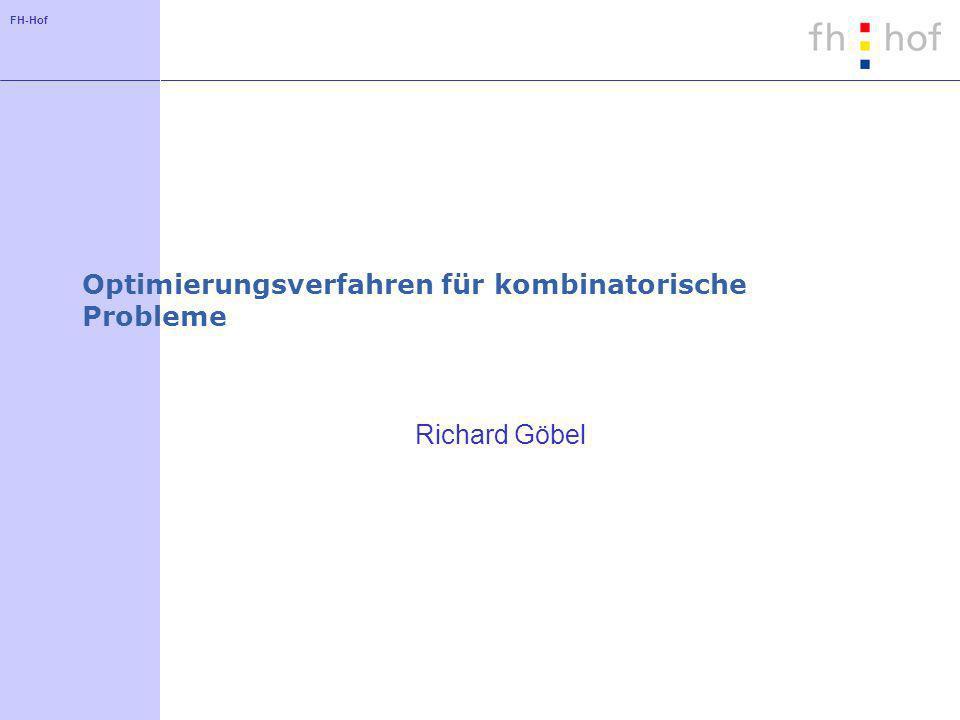 FH-Hof Optimierungsverfahren für kombinatorische Probleme Richard Göbel