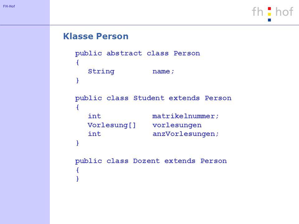 FH-Hof Klasse Person public abstract class Person { String name; } public class Student extends Person { intmatrikelnummer; Vorlesung[]vorlesungen int