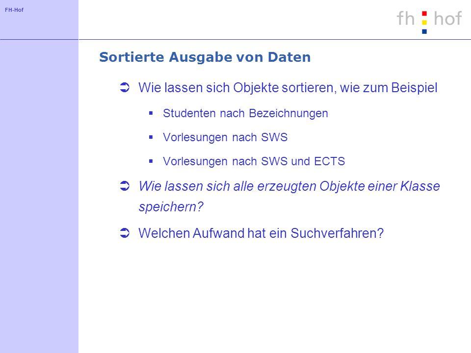FH-Hof Sortierte Ausgabe von Daten Wie lassen sich Objekte sortieren, wie zum Beispiel Studenten nach Bezeichnungen Vorlesungen nach SWS Vorlesungen n