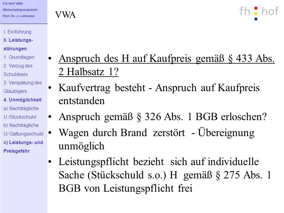 Anspruch des H auf Kaufpreis gemäß § 433 Abs. 2 Halbsatz 1? Kaufvertrag besteht - Anspruch auf Kaufpreis entstanden Anspruch gemäß § 326 Abs. 1 BGB er