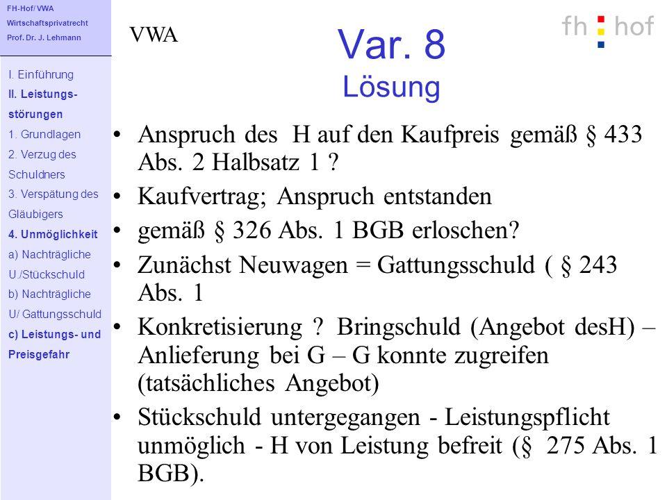 Var. 8 Lösung Anspruch des H auf den Kaufpreis gemäß § 433 Abs. 2 Halbsatz 1 ? Kaufvertrag; Anspruch entstanden gemäß § 326 Abs. 1 BGB erloschen? Zunä