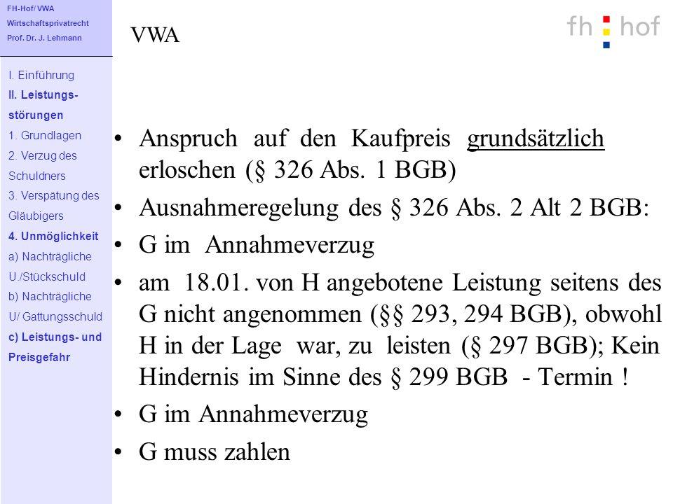 Anspruch auf den Kaufpreis grundsätzlich erloschen (§ 326 Abs. 1 BGB) Ausnahmeregelung des § 326 Abs. 2 Alt 2 BGB: G im Annahmeverzug am 18.01. von H