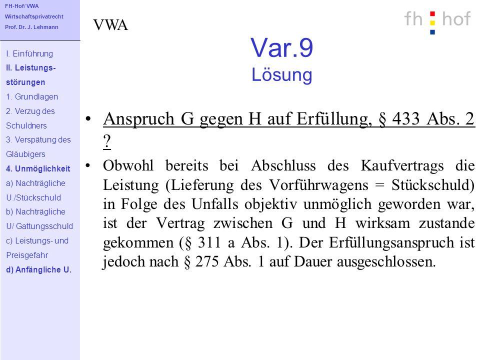 Var.9 Lösung Anspruch G gegen H auf Erfüllung, § 433 Abs. 2 ? Obwohl bereits bei Abschluss des Kaufvertrags die Leistung (Lieferung des Vorführwagens