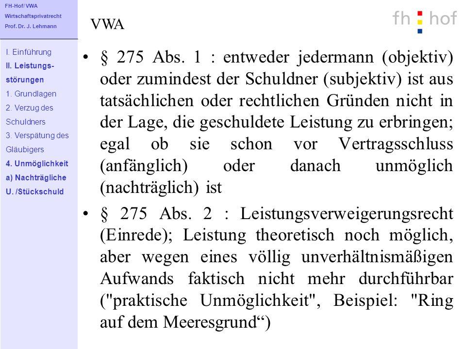 § 275 Abs. 1 : entweder jedermann (objektiv) oder zumindest der Schuldner (subjektiv) ist aus tatsächlichen oder rechtlichen Gründen nicht in der Lage