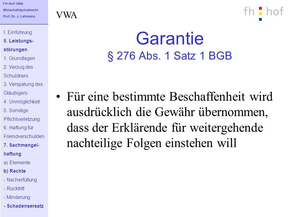 Garantie § 276 Abs. 1 Satz 1 BGB Für eine bestimmte Beschaffenheit wird ausdrücklich die Gewähr übernommen, dass der Erklärende für weitergehende nach