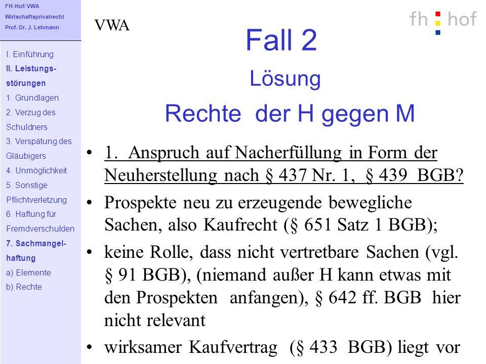 Fall 2 Lösung Rechte der H gegen M 1. Anspruch auf Nacherfüllung in Form der Neuherstellung nach § 437 Nr. 1, § 439 BGB? Prospekte neu zu erzeugende b