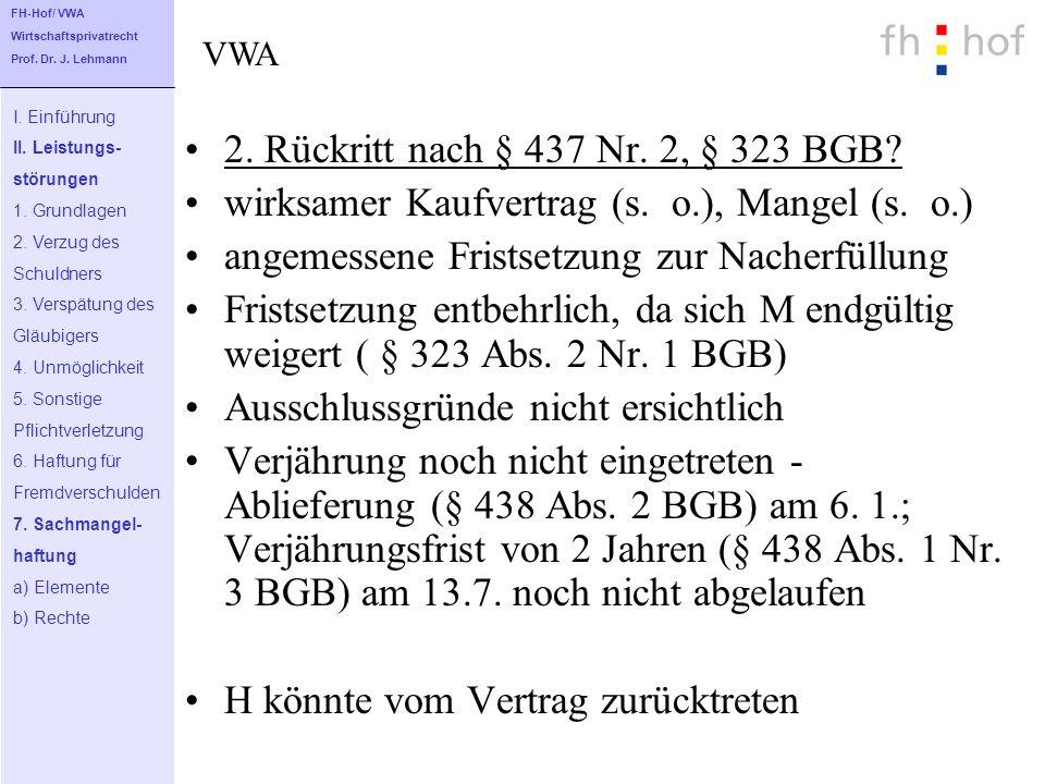 2. Rückritt nach § 437 Nr. 2, § 323 BGB? wirksamer Kaufvertrag (s. o.), Mangel (s. o.) angemessene Fristsetzung zur Nacherfüllung Fristsetzung entbehr
