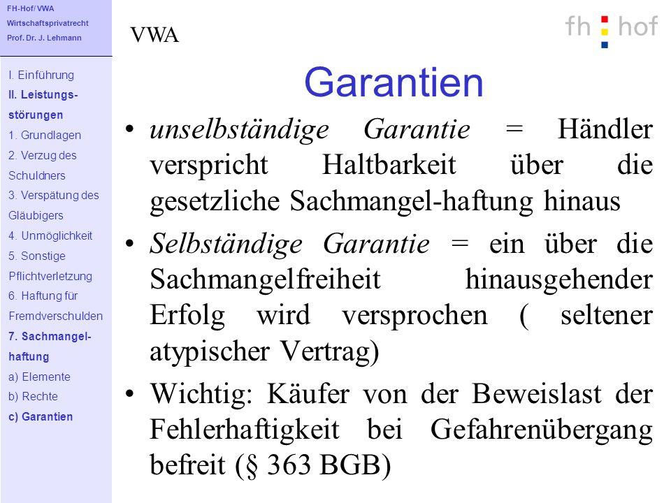 Garantien unselbständige Garantie = Händler verspricht Haltbarkeit über die gesetzliche Sachmangel-haftung hinaus Selbständige Garantie = ein über die