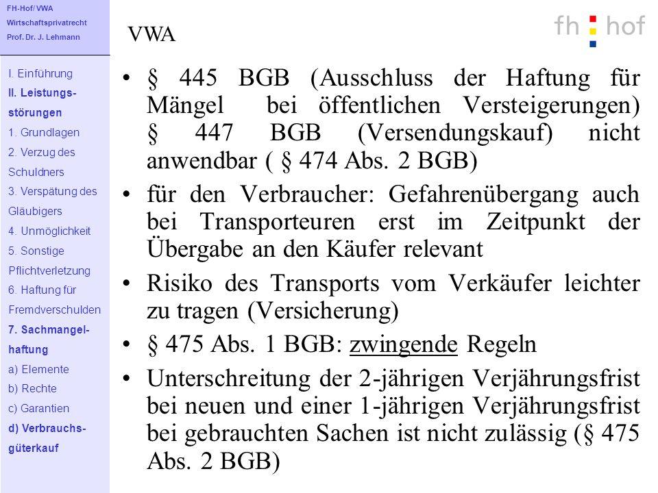 § 445 BGB (Ausschluss der Haftung für Mängel bei öffentlichen Versteigerungen) § 447 BGB (Versendungskauf) nicht anwendbar ( § 474 Abs. 2 BGB) für den