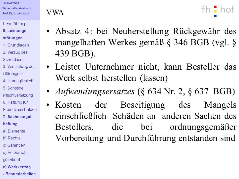 Absatz 4: bei Neuherstellung Rückgewähr des mangelhaften Werkes gemäß § 346 BGB (vgl. § 439 BGB). Leistet Unternehmer nicht, kann Besteller das Werk s