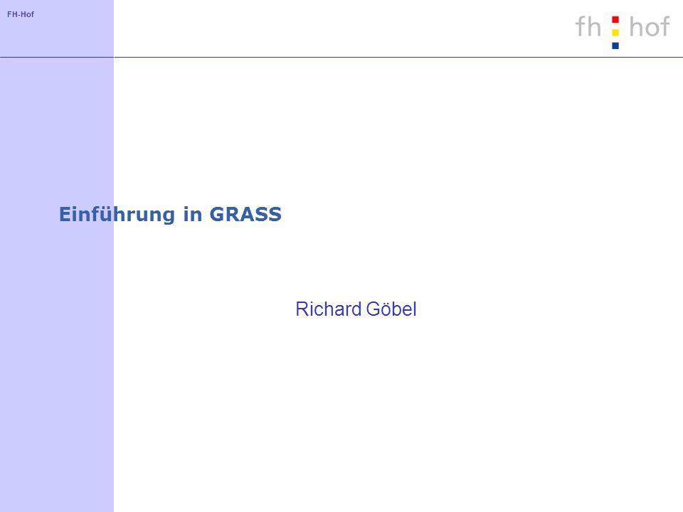 FH-Hof Einführung in GRASS Richard Göbel