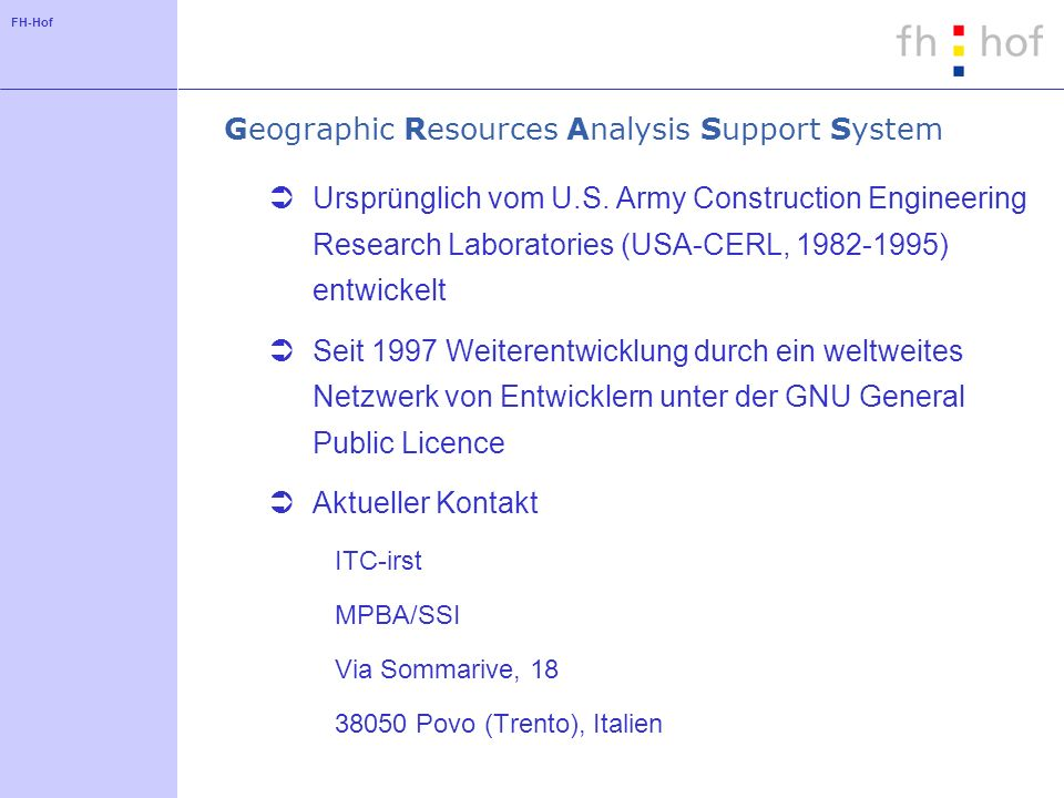 FH-Hof Geographic Resources Analysis Support System Ursprünglich vom U.S. Army Construction Engineering Research Laboratories (USA-CERL, 1982-1995) en