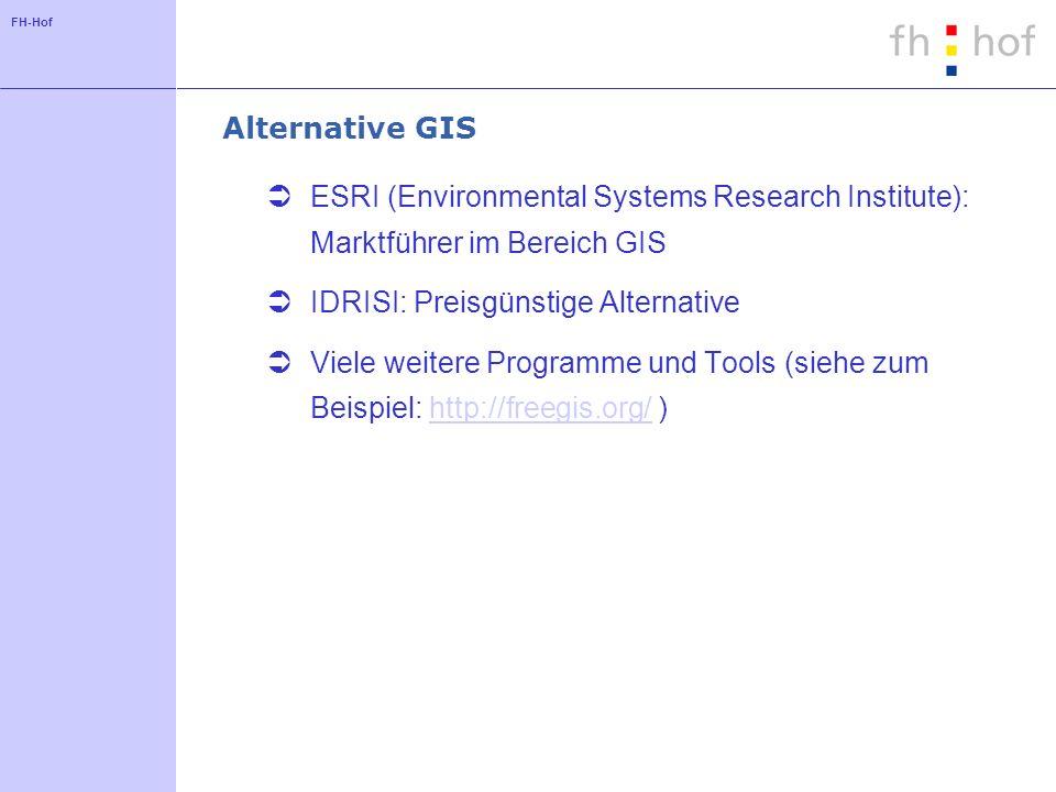 FH-Hof Alternative GIS ESRI (Environmental Systems Research Institute): Marktführer im Bereich GIS IDRISI: Preisgünstige Alternative Viele weitere Pro