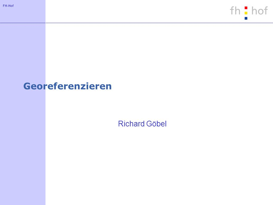FH-Hof Georeferenzieren Richard Göbel