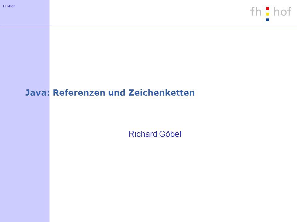FH-Hof Java: Referenzen und Zeichenketten Richard Göbel