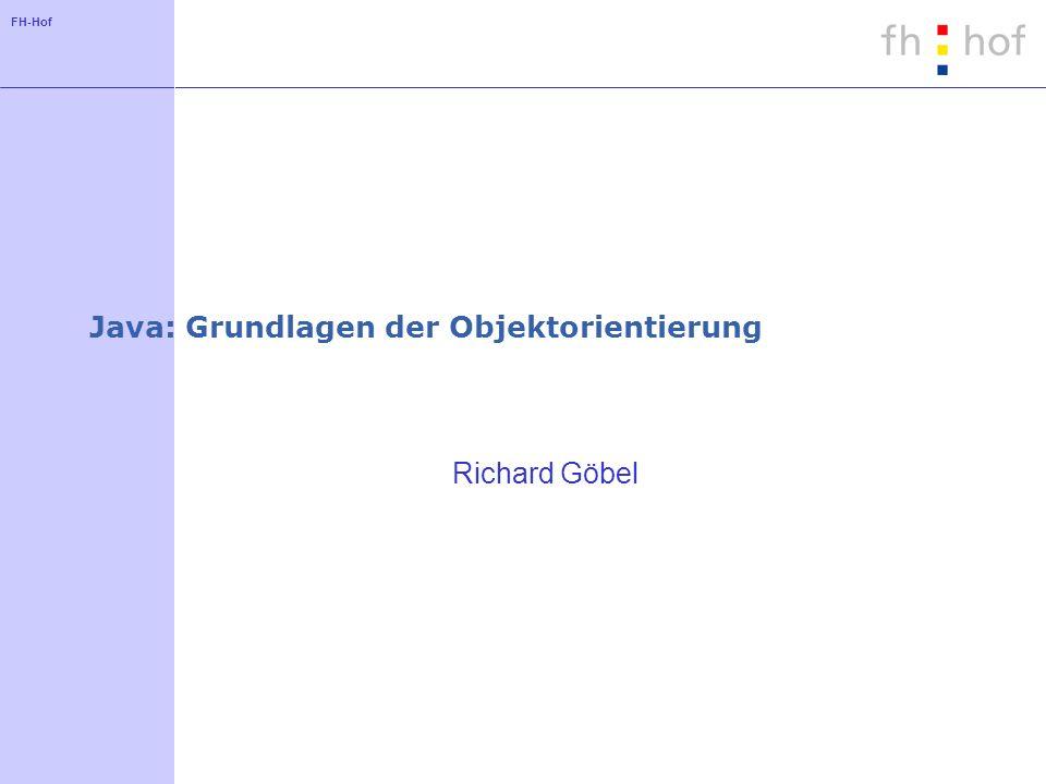 FH-Hof Java: Grundlagen der Objektorientierung Richard Göbel