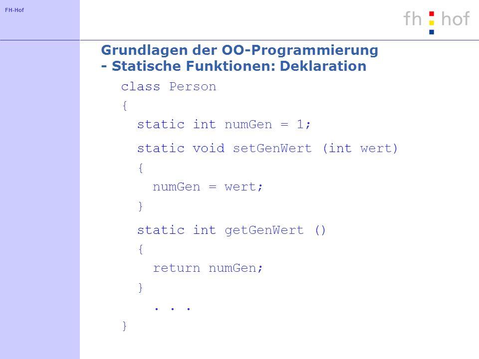 FH-Hof Grundlagen der OO-Programmierung - Statische Funktionen: Deklaration class Person { static int numGen = 1; static void setGenWert (int wert) { numGen = wert; } static int getGenWert () { return numGen; }...