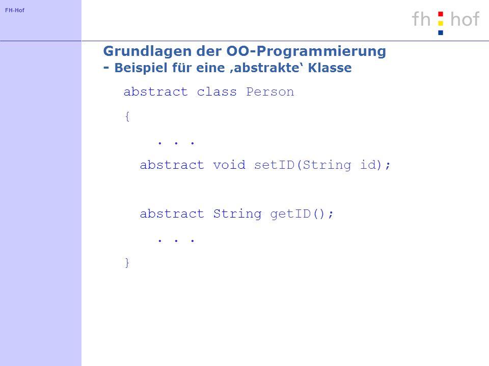FH-Hof Grundlagen der OO-Programmierung - Beispiel für eine abstrakte Klasse abstract class Person {...