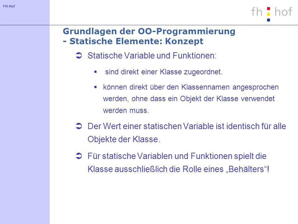 FH-Hof Grundlagen der OO-Programmierung - Statische Elemente: Konzept Statische Variable und Funktionen: sind direkt einer Klasse zugeordnet.