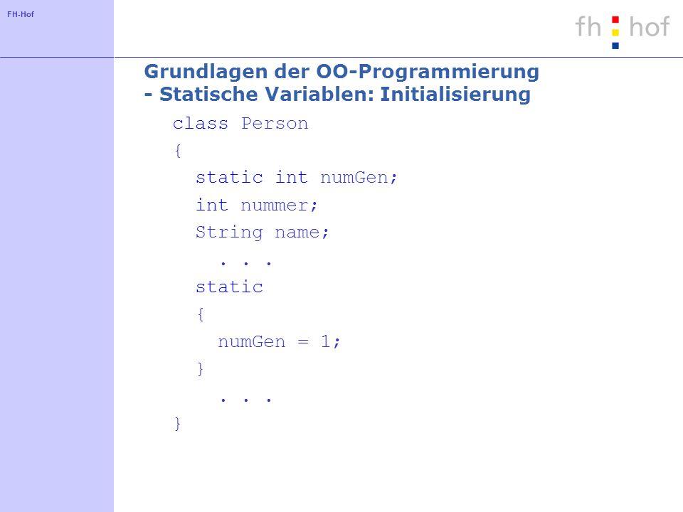 FH-Hof Grundlagen der OO-Programmierung - Statische Variablen: Initialisierung class Person { static int numGen; int nummer; String name;...