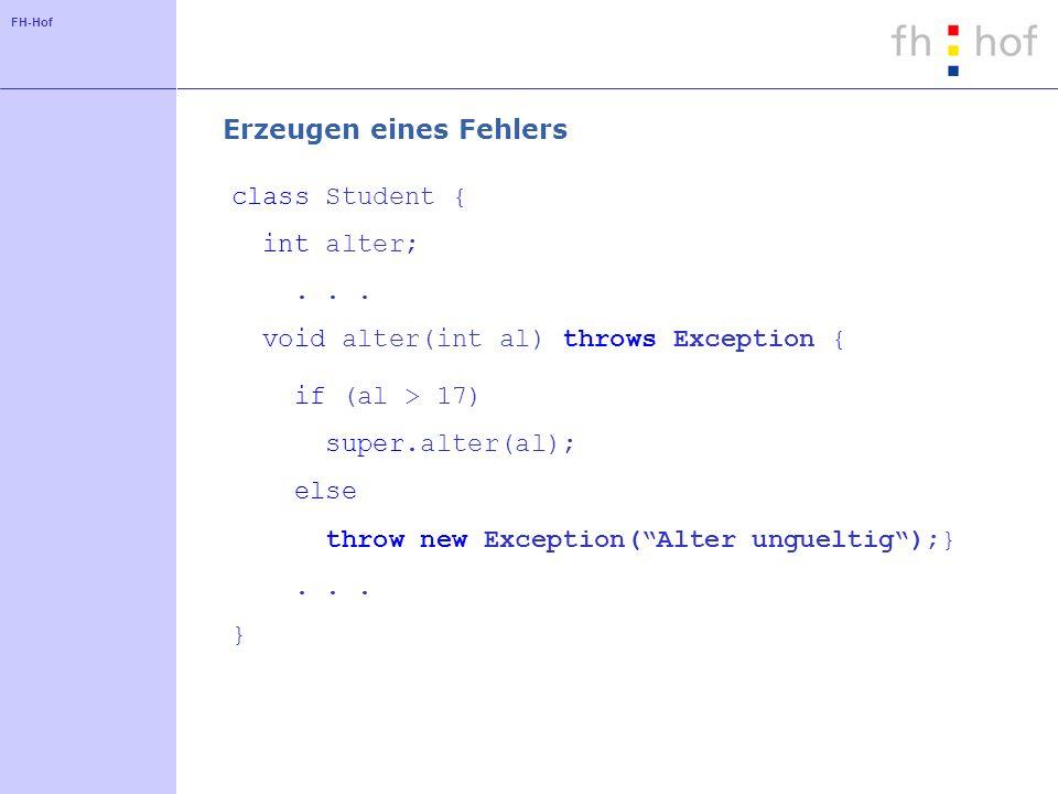 FH-Hof class Test { public static void main (String[] args) { Student s = new Student(Meier); try { s.alter(17);} catch (Exception e) { System.err.println(e); e.printStackTrace();} finally { /* wird auch im Fehlerfall ausgefuehrt */}...