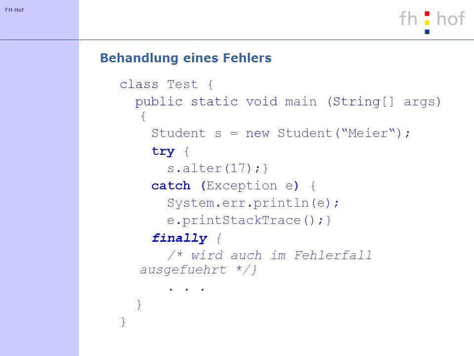 FH-Hof Definition einer eigenen Fehlerklasse class FalschesAlter extends Exception { int alter; public FalschesAlter(int a) { super(Alter ungueltig); alter = a;}} class Student {...