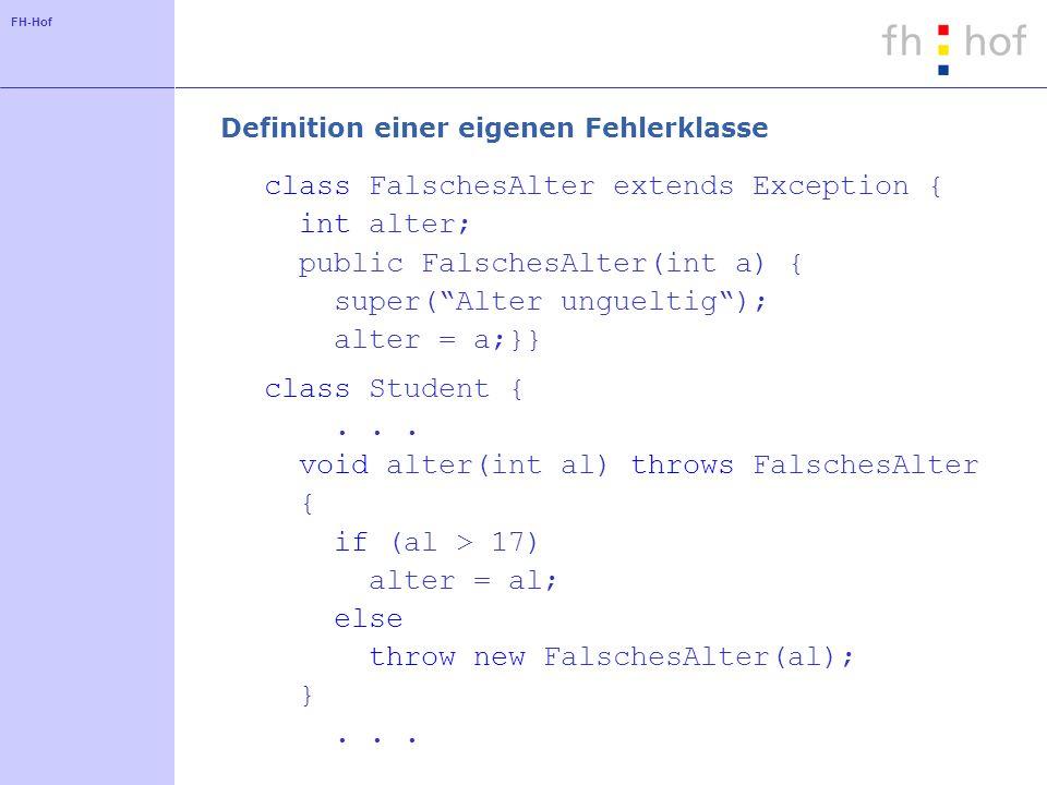 FH-Hof Behandlung verschiedener Fehler class Test { public static void main (String[] args) { Student s = new Student(Meier); try { s.alter(17);...